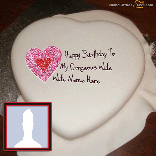 Birthday Cake Wishes For Wife With Name and Photo